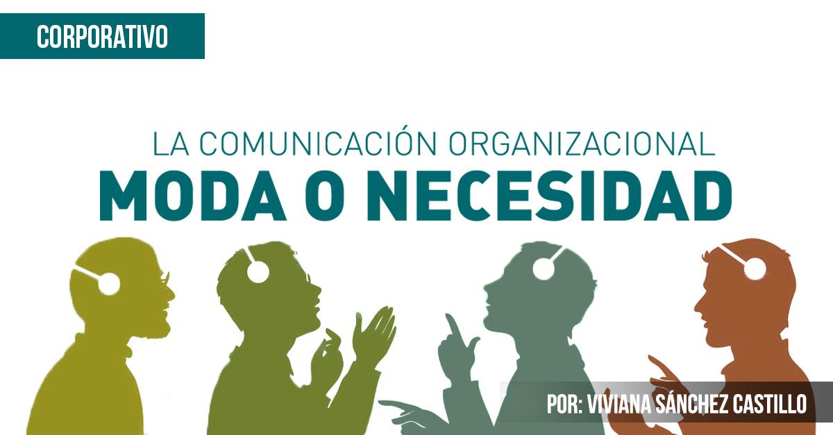 LA COMUNICACIÓN ORGANIZACIONAL MODA O NECESIDAD