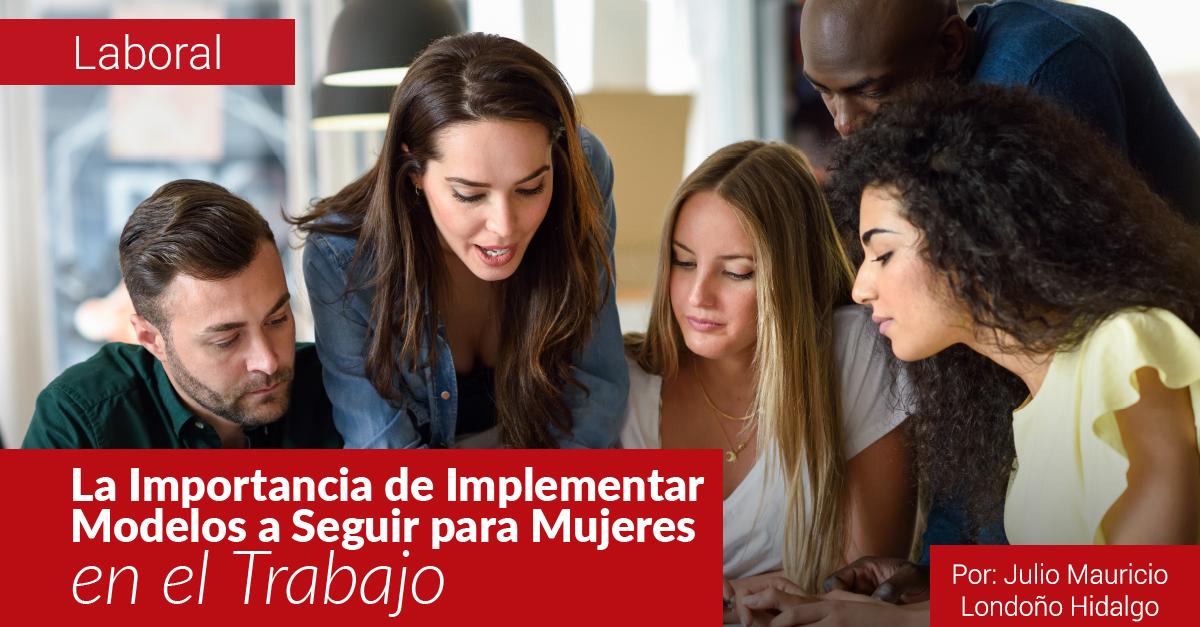 La Importancia de Implementar Modelos a Seguir para Mujeres en el Trabajo