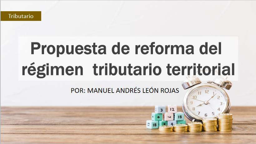 Propuestas de reforma del régimen tributario territorial.