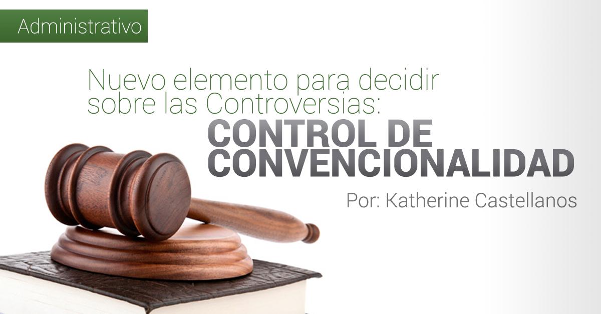 NUEVO ELEMENTO PARA DECIDIR SOBRE LAS CONTROVERSIAS: CONTROL DE CONVENCIONALIDAD