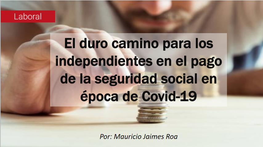El duro camino para los independientes en el pago de la seguridad social en época de Covid-19