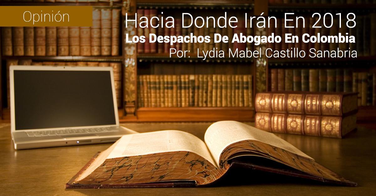 Hacia Dónde Irán En 2018 Los Despachos De Abogado En Colombia