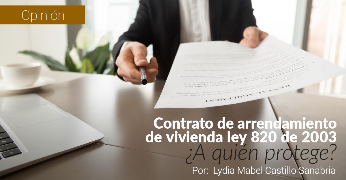 CONTRATO DE ARRENDAMIENTO DE VIVIENDA LEY 820 DE 2003  ¿A QUIÉN PROTEGE?