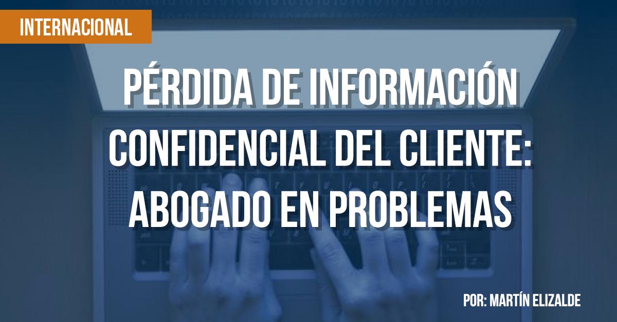 P�rdida de informaci�n confidencial del cliente: abogado en problemas