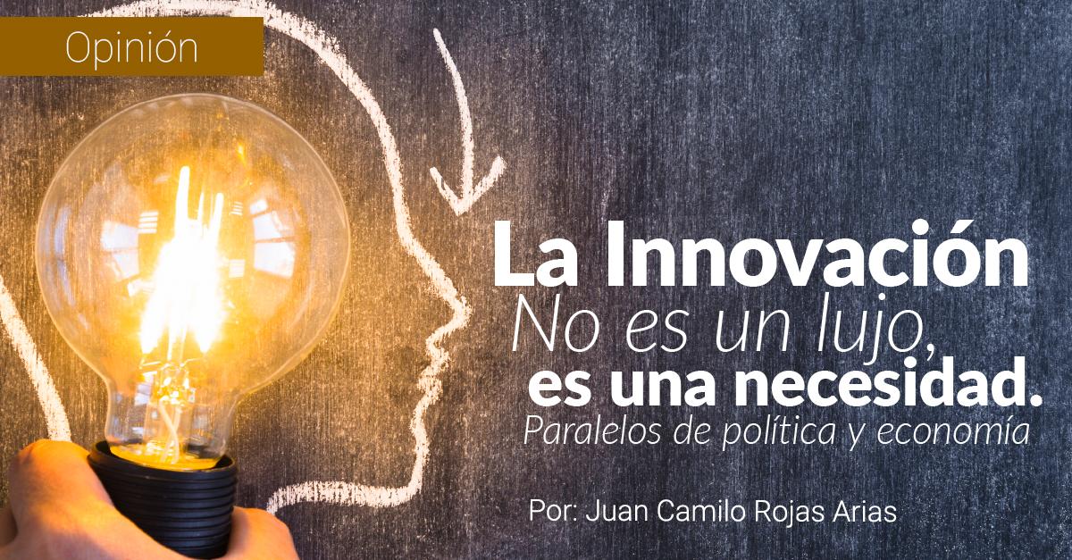 La Innovación no es un lujo, es una necesidad. Paralelos de política y economía.