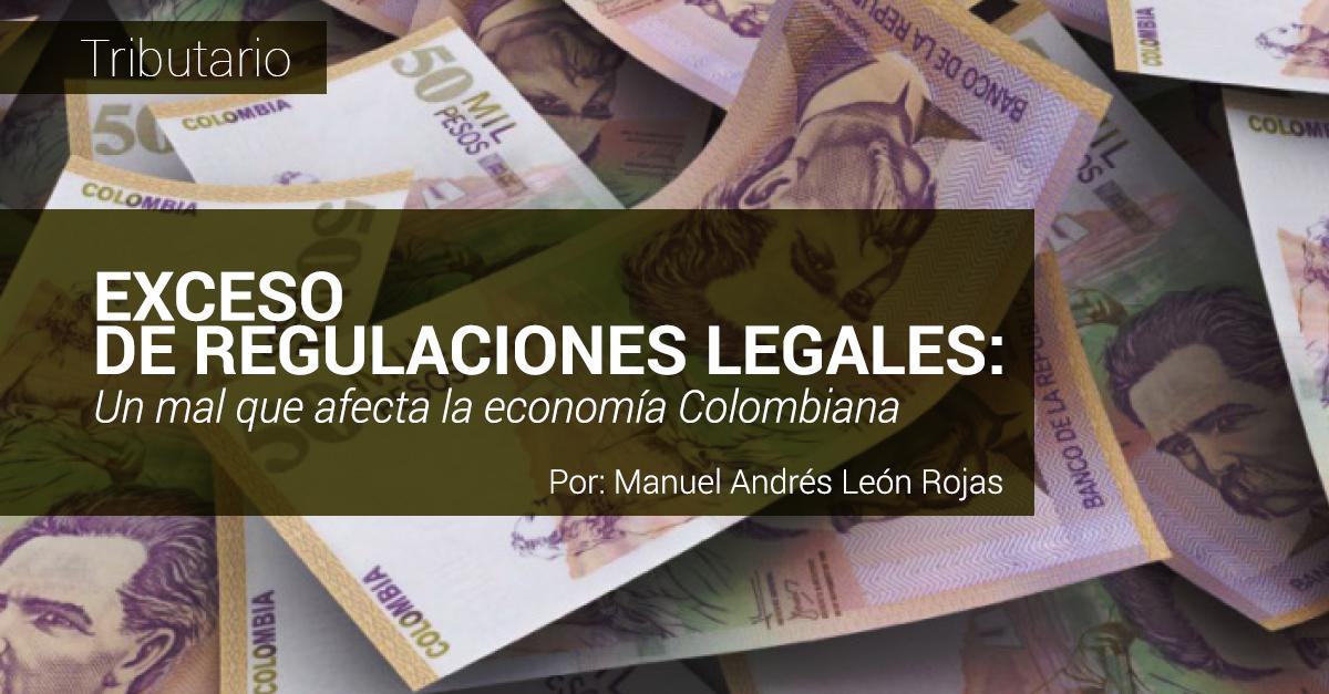EXCESO DE REGULACIONES LEGALES: UN MAL QUE AFECTA LA ECONOM�A COLOMBIANA