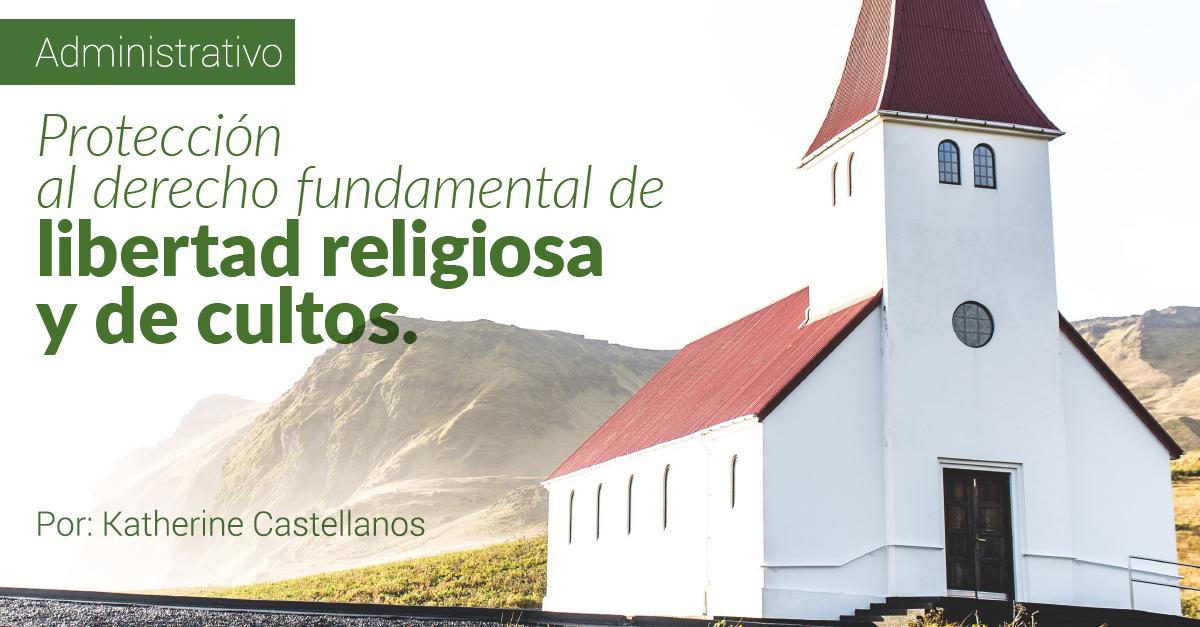 Protección al derecho fundamental de libertad religiosa y de cultos