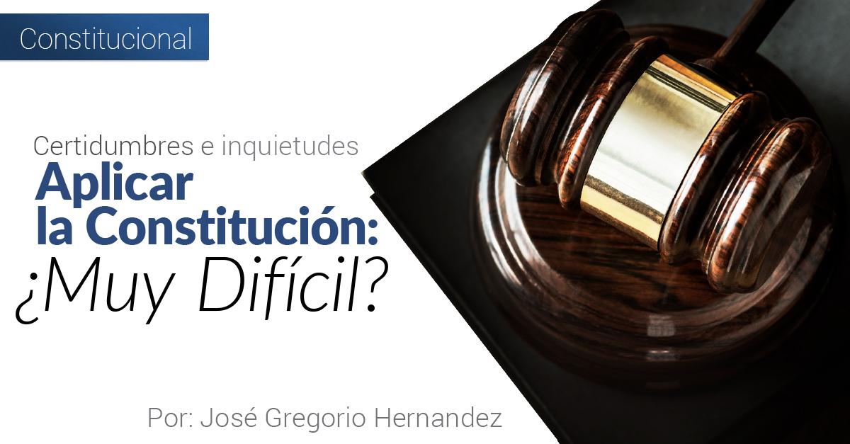 Certidumbres e inquietudes: Aplicar la Constitución ¿Muy Difícil?