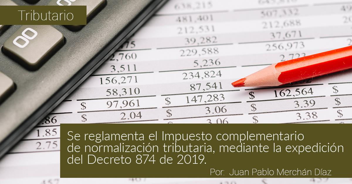 Se reglamenta el Impuesto complementario de normalización tributaria, mediante la expedición del Decreto 874 de 2019.