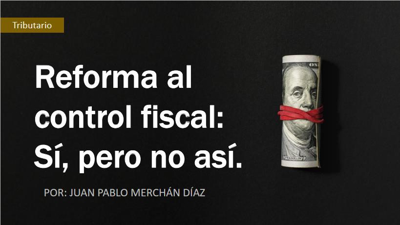 Reforma al control fiscal: Sí, pero no así.