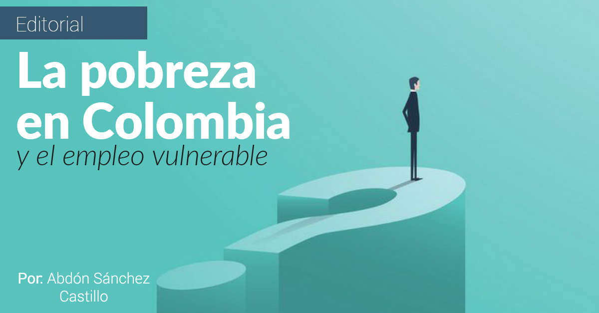 La pobreza en Colombia y el empleo vulnerable
