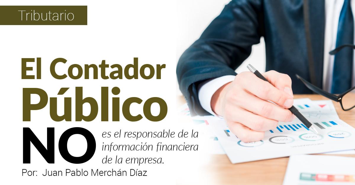 El Contador Público NO es el responsable de la información financiera de la empresa.