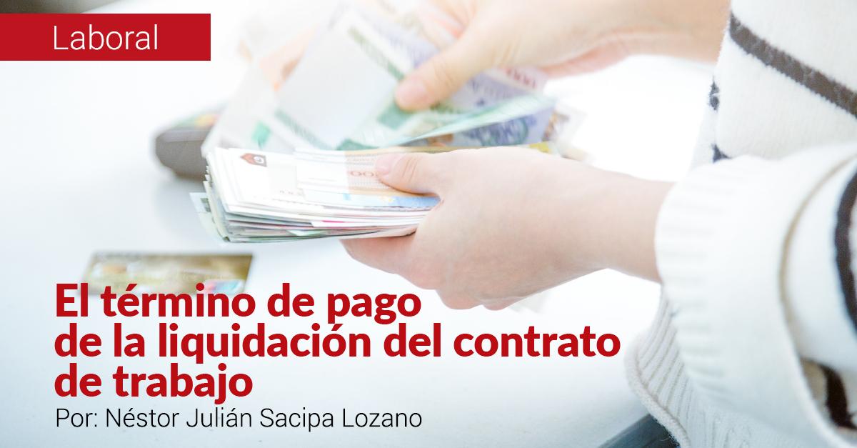 EL TÉRMINO DE PAGO DE LA LIQUIDACIÓN DEL CONTRATO DE TRABAJO