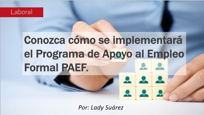 Conozca cómo se implementará el Programa de Apoyo al Empleo Formal PAEF.
